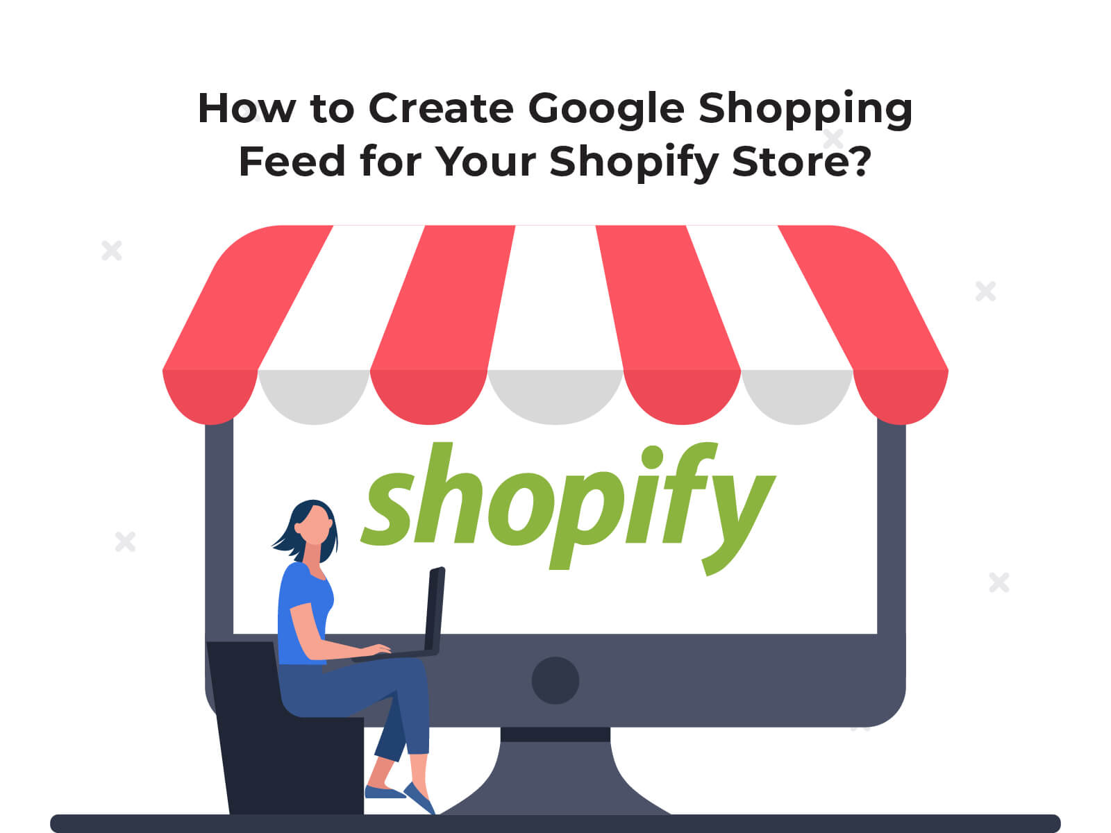 How to Create a Google shopping feed for your Shopify store