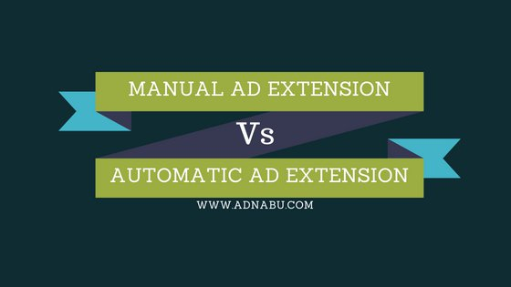 Manual_Ad_Extension_vs_Automatic_Ad_Extension