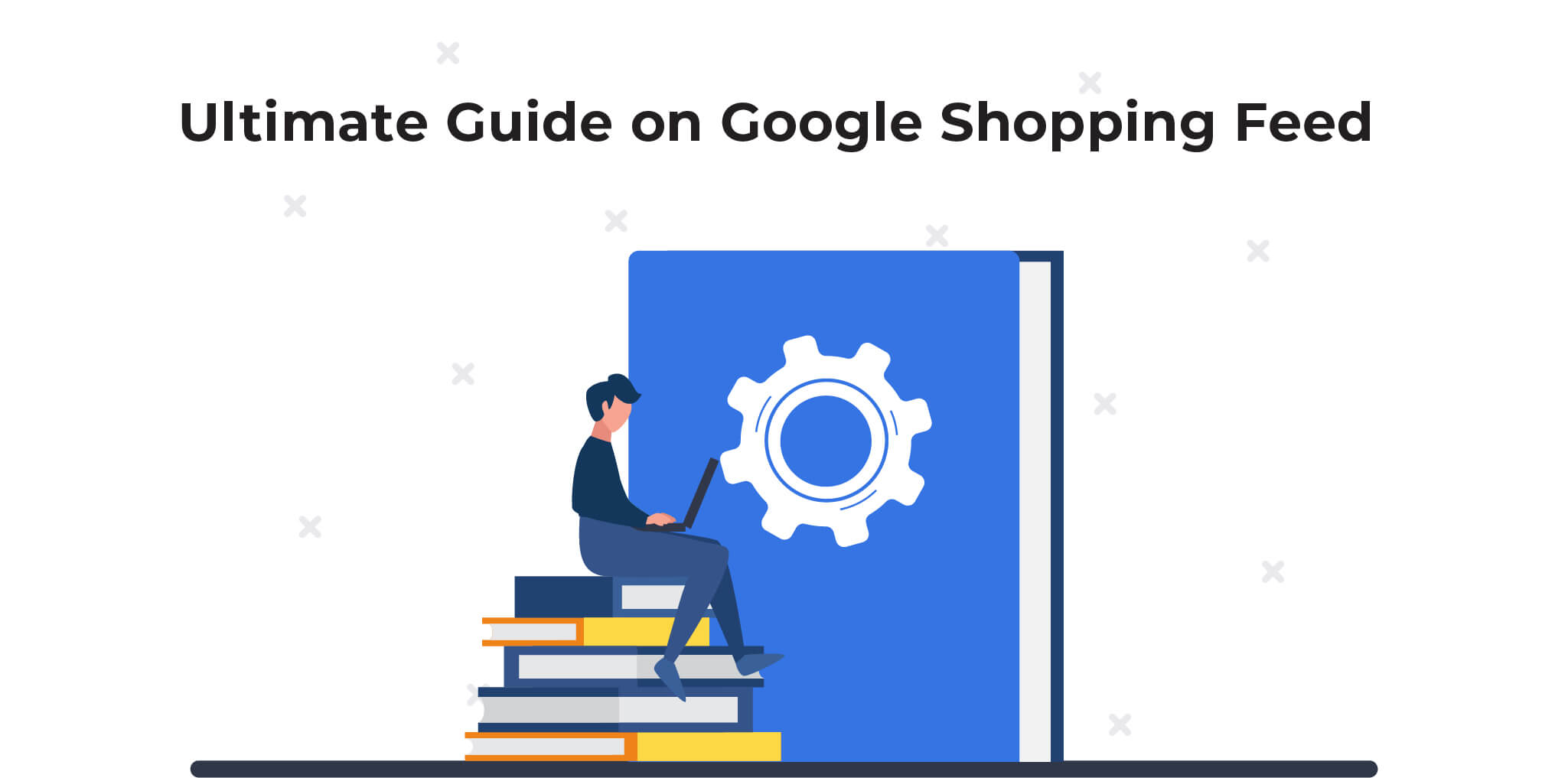 Ultimate Guide on Google Shopping Feed
