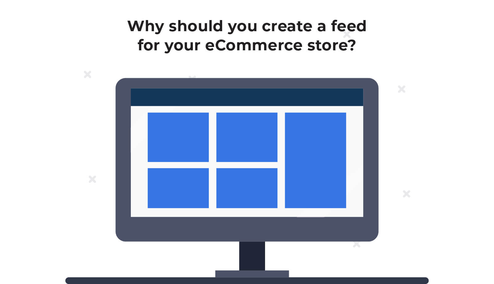 Why should you create a feed for your eCommerce store